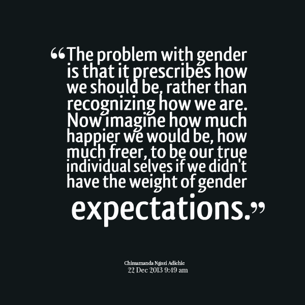 361582015-23530-the-problem-with-gender-is-that-it-prescribes-how-we-should.png