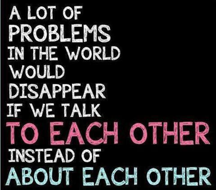 a-lot-of-problems-in-the-world-would-disappear-if-we-talk-to-each-other-instead-of-about-each-other-quote-1.jpg
