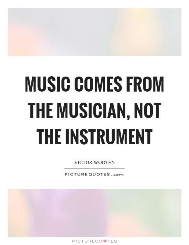 music-comes-from-the-musician-not-the-instrument-quote-1.jpg