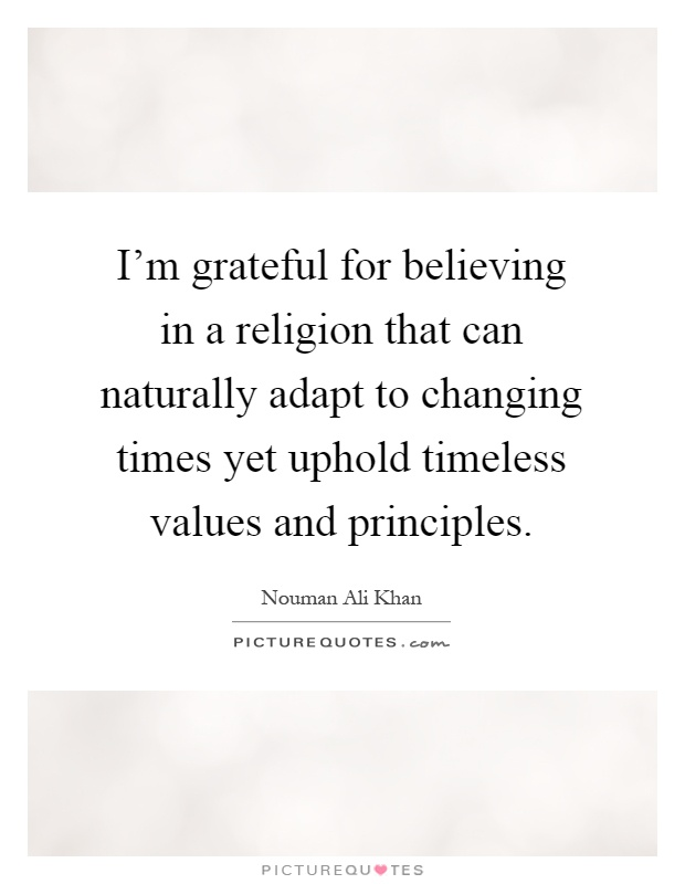 im-grateful-for-believing-in-a-religion-that-can-naturally-adapt-to-changing-times-yet-uphold-quote-1.jpg