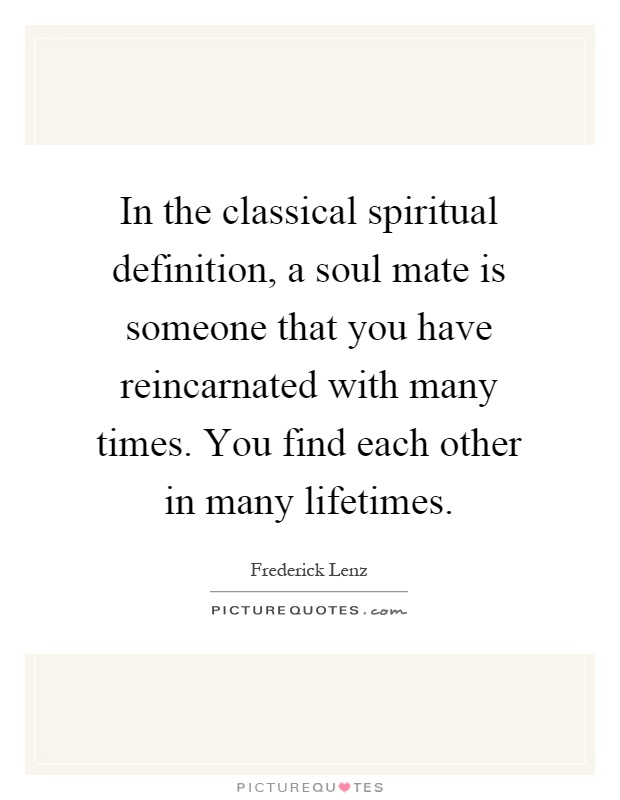 in-the-classical-spiritual-definition-a-soul-mate-is-someone-that-you-have-reincarnated-with-many-quote-1.jpg