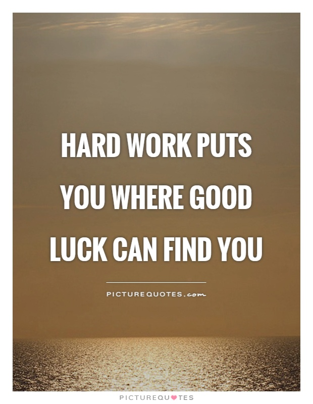 hard-work-puts-you-where-good-luck-can-find-you-quote-1.jpg