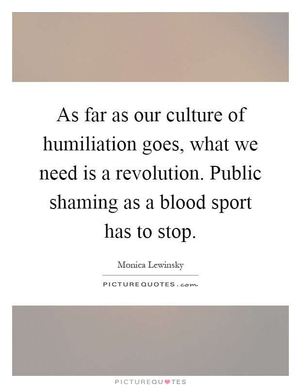 as-far-as-our-culture-of-humiliation-goes-what-we-need-is-a-revolution-public-shaming-as-a-blood-quote-1.jpg
