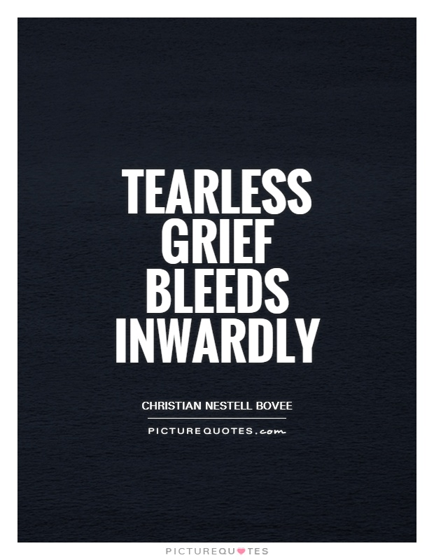 Tearless grief bleeds inwardly Picture Quote #1