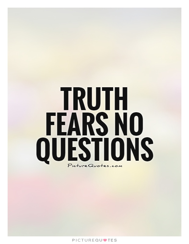 truth-fears-no-questions-quote-1.jpg