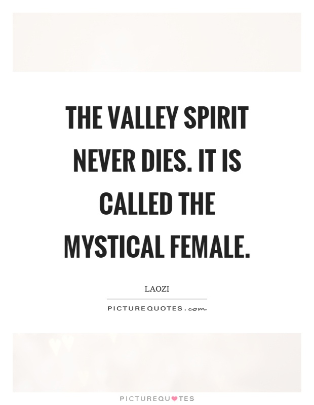 the-valley-spirit-never-dies-it-is-called-the-mystical-female-quote-1.jpg