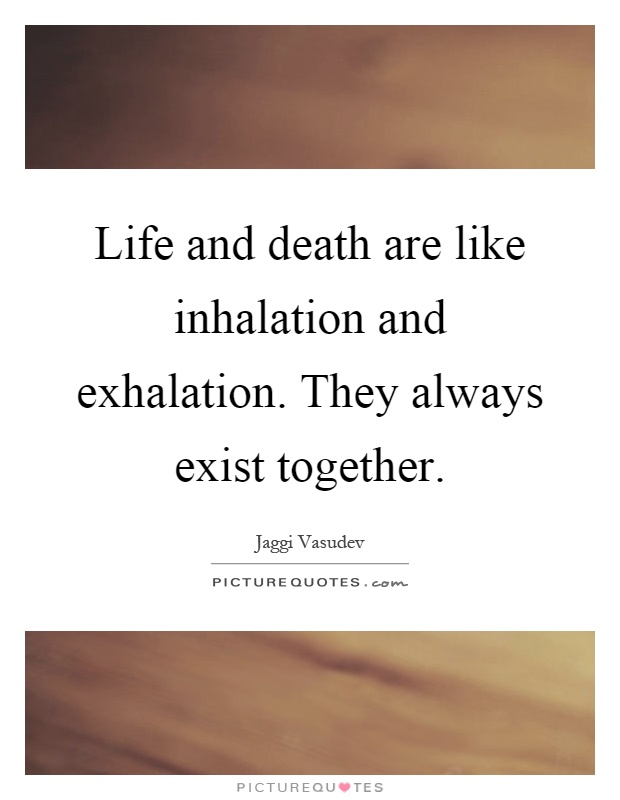 life-and-death-are-like-inhalation-and-exhalation-they-always-exist-together-quote-1.jpg