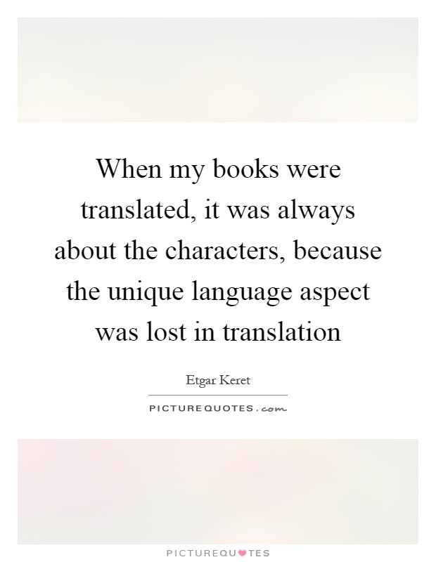 when-my-books-were-translated-it-was-always-about-the-characters-because-the-unique-language-aspect-quote-1.jpg