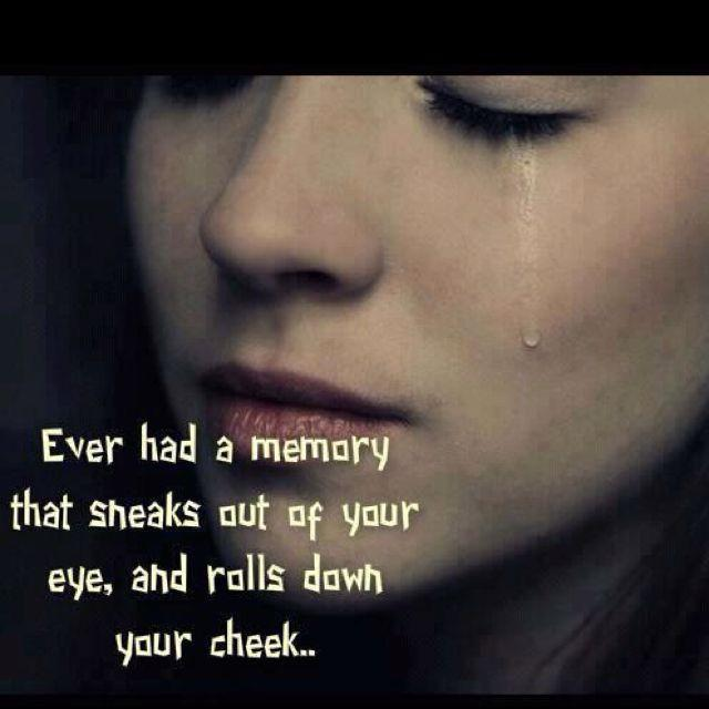 Ever had a memory that sneaks out of your eye, and rolls down your cheek Picture Quote #1