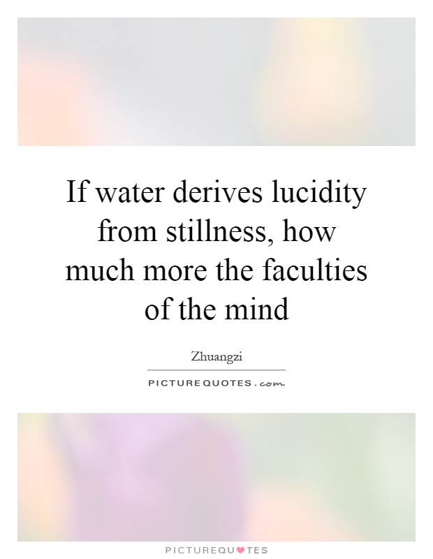 if-water-derives-lucidity-from-stillness-how-much-more-the-faculties-of-the-mind-quote-1.jpg