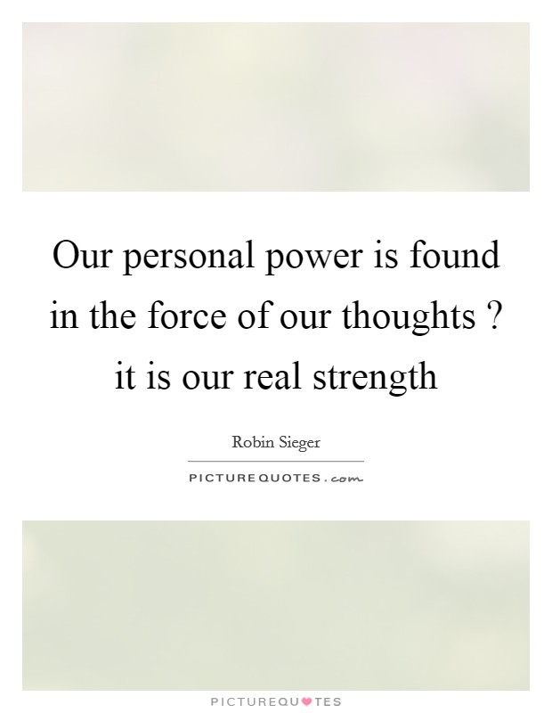 our-personal-power-is-found-in-the-force-of-our-thoughts-it-is-our-real-strength-quote-1.jpg