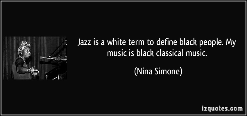 quote-jazz-is-a-white-term-to-define-black-people-my-music-is-black-classical-music-nina-simone-171412.jpg