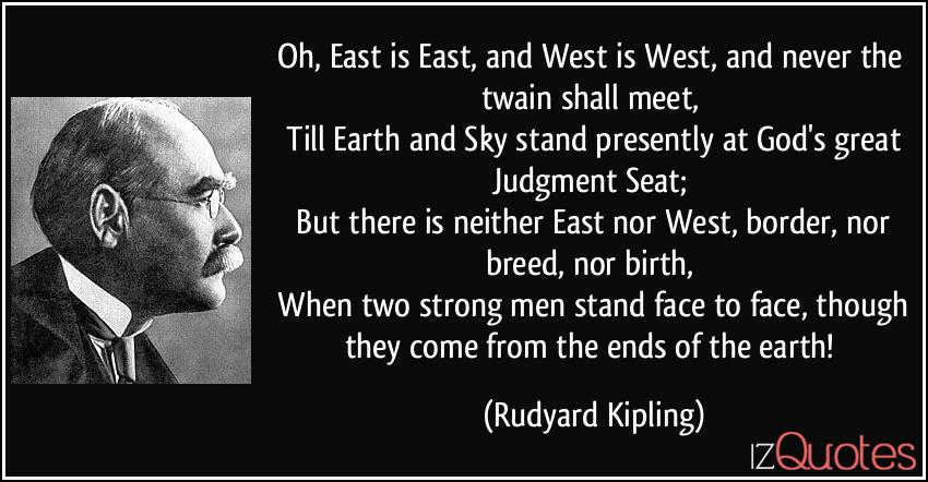 quote-oh-east-is-east-and-west-is-west-and-never-the-twain-shall-meet-till-earth-and-sky-stand-rudyard-kipling-244316.jpg