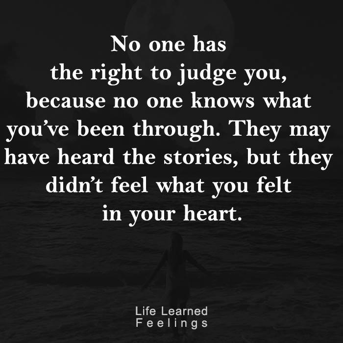 the-best-quotes-about-life-no-one-has-the-right-to-judge-you-because-n.jpg