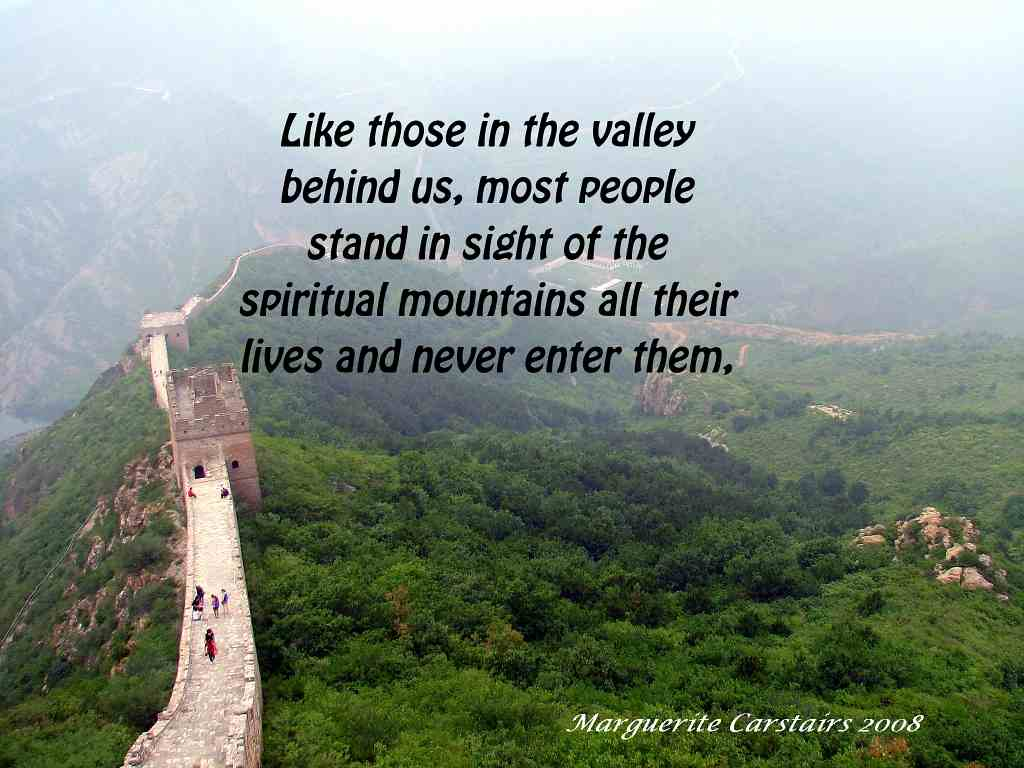 like-those-in-the-valley-behind-us-most-people-stand-in-sight-of-the-spiritual-mountains-all-their-lives-and-never-enter-them-being-content-to-listen-to-others-who-have-been-there-and.jpg