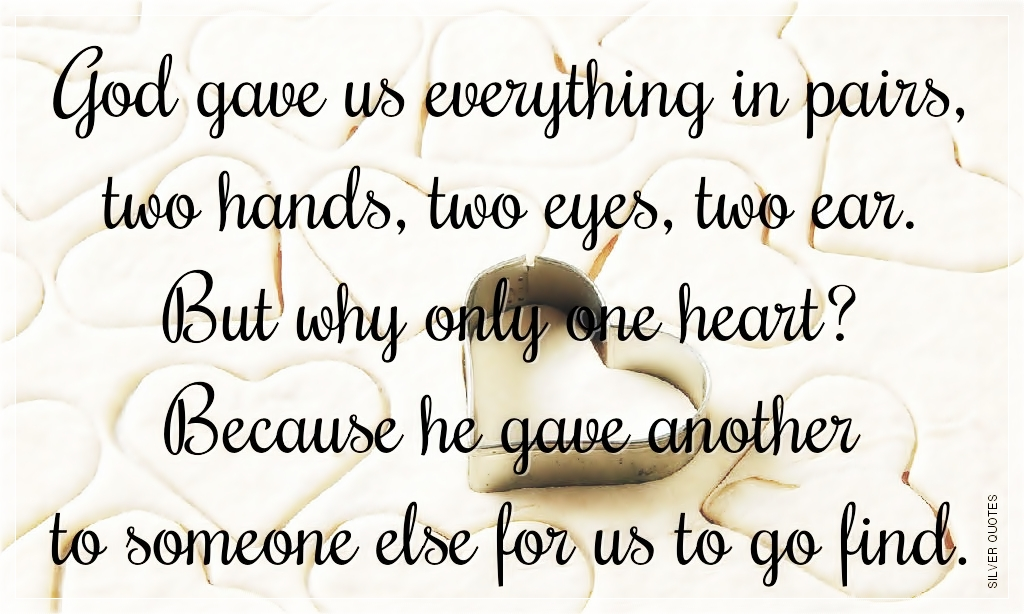 god-gave-us-everything-in-pairs-two-hands-two-eyes-two-ear-but-why-only-one-heart-because-he-gave-another-to-someone-else-for-us-to-go-find-sad-quote.jpg