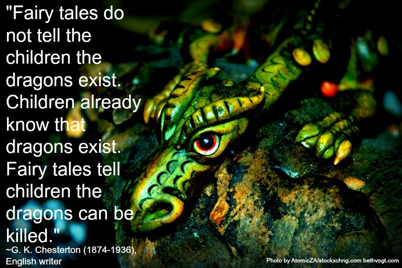 fairy-tales-do-not-tell-the-children-the-dragons-exist-children-already-know-that-dragons-exist-fairy-tales-tell-children-the-dragons-can-be-killed-gk-chesterton.jpg