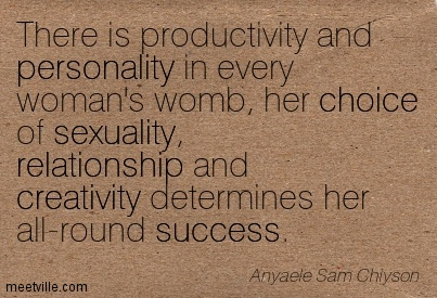 there-is-productivity-and-personality-in-every-womans-womb-her-choice-of-sexuality-relationship-and-creativity-determines-her-all-round-success.jpg