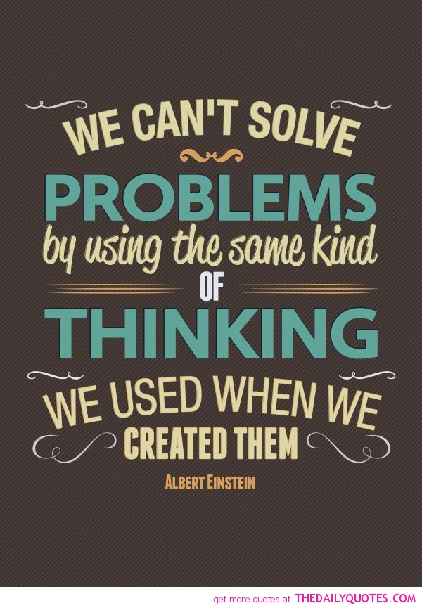 cant-solve-problems-same-thinking-einstien-quotes-sayings-pictures.jpg