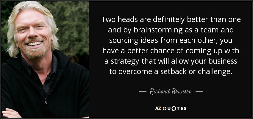quote-two-heads-are-definitely-better-than-one-and-by-brainstorming-as-a-team-and-sourcing-richard-branson-120-97-78.jpg