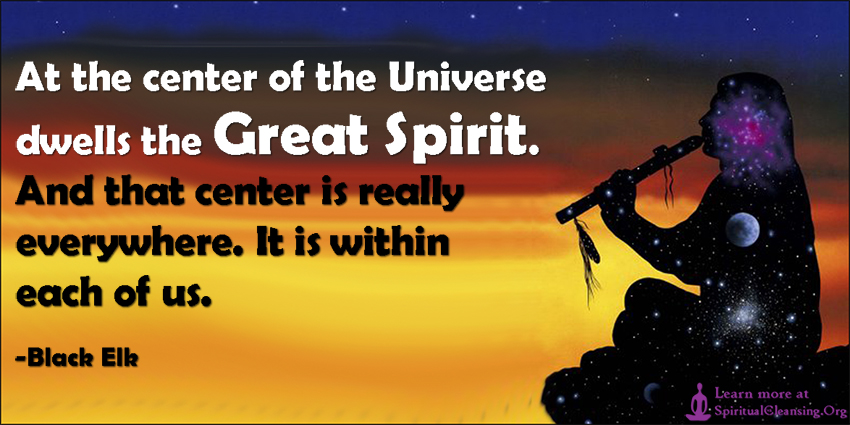 At-the-center-of-the-Universe-dwells-the-Great-Spirit.-And-that-center-is-really-everywhere.-It-is-within-each-of-us..jpg