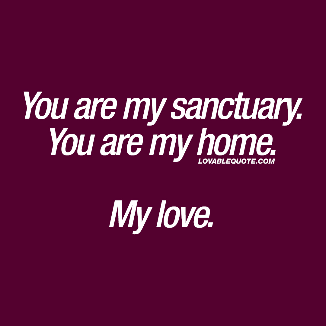 you-are-my-sanctuary-my-home-my-love-lovable-quote.jpg