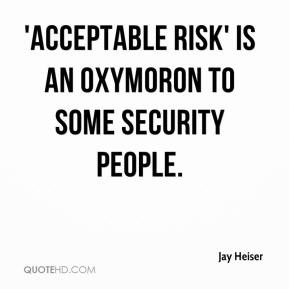 jay-heiser-quote-acceptable-risk-is-an-oxymoron-to-some-security.jpg