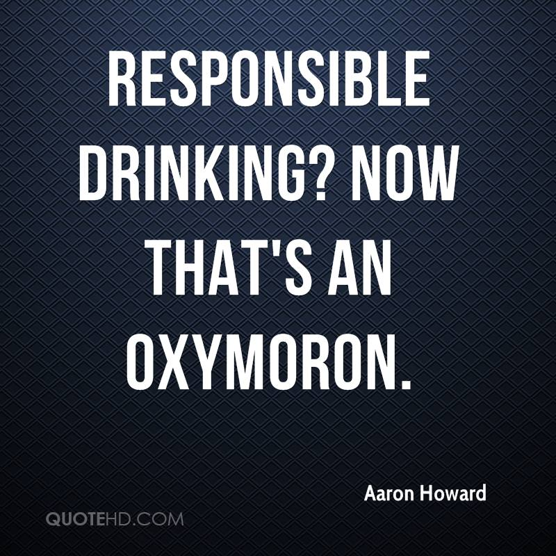aaron-howard-quote-responsible-drinking-now-thats-an-oxymoron.jpg