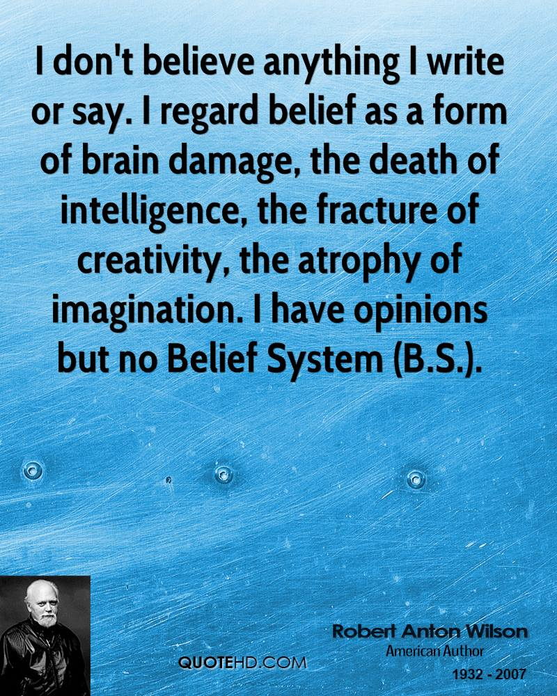 robert-anton-wilson-quote-i-dont-believe-anything-i-write-or-say-i-reg.jpg
