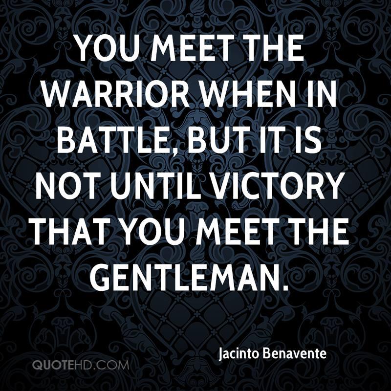 jacinto-benavente-quote-you-meet-the-warrior-when-in-battle-but-it-is.jpg
