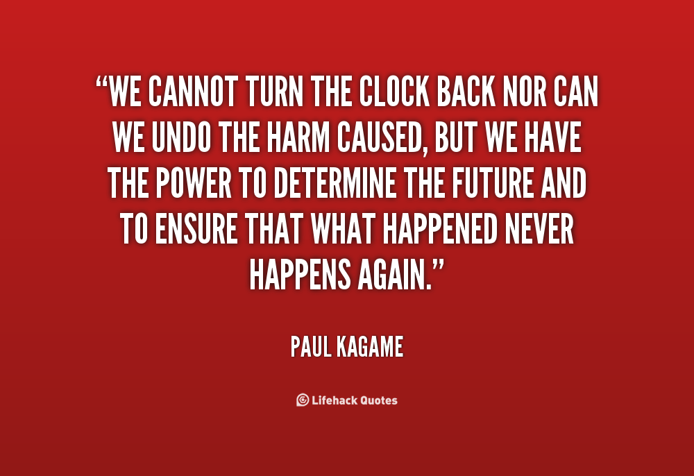 quote-Paul-Kagame-we-cannot-turn-the-clock-back-nor-21054.png