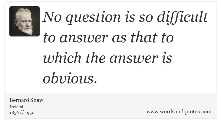quotes-no-question-is-so-difficult-to-answer-as-that-to-george-bernard-shaw-1967.jpg