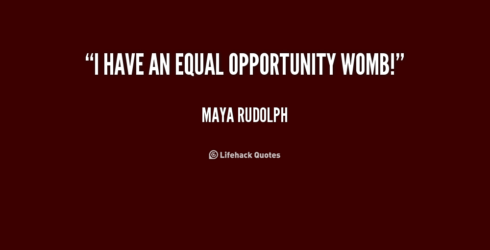 699727778-quote-Maya-Rudolph-i-have-an-equal-opportunity-womb-211182.png