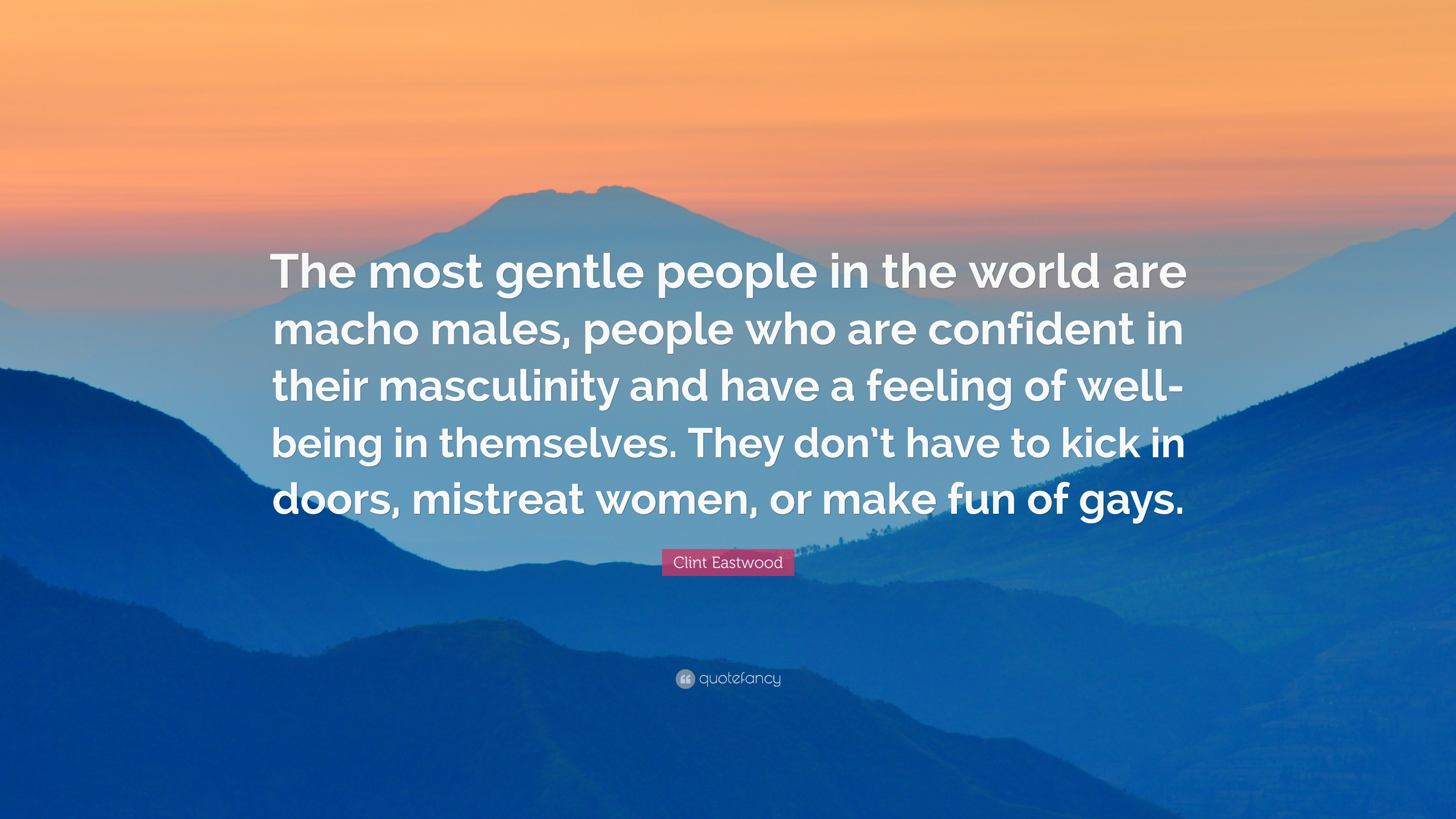 79715-Clint-Eastwood-Quote-The-most-gentle-people-in-the-world-are-macho.jpg