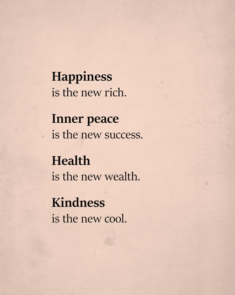 Image may contain: text that says 'Happiness is the new rich. Inner peace is the new success. Health is the new wealth. Kindness is the new cool.'