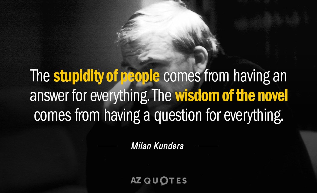 Quotation-Milan-Kundera-The-stupidity-of-people-comes-from-having-an-answer-for-16-41-52.jpg