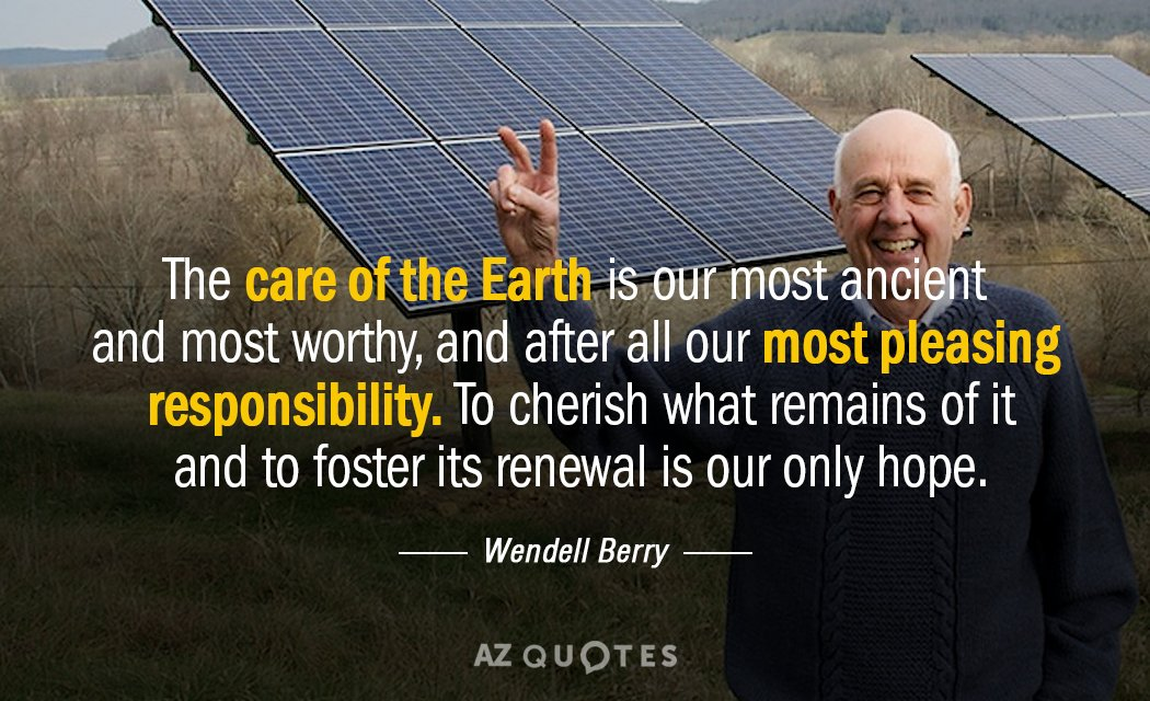 Wendell Berry quote: The care of the Earth is our most ancient and most worthy, and...