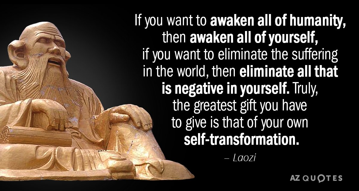 Laozi quote: If you want to awaken all of humanity, then awaken all of yourself, if...